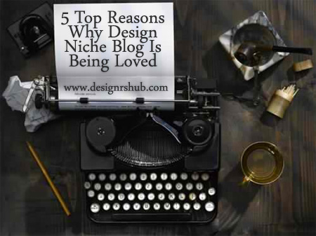 5 Top Reasons Why Design Niche Blog Is Being Loved