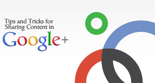 Tips and Tricks For Sharing Content In Google+