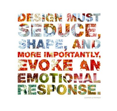 Design must seduce, shape and more importantly evoke an emotional response
