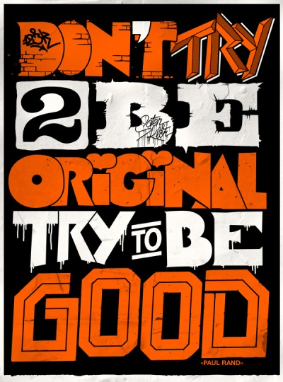 Don't try to be original, try to be good
