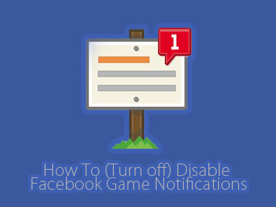 How To (Turn off) Disable Facebook Game Notifications