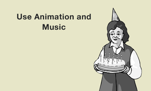 Use Animation and Music