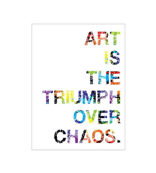 Art is the triumph over chaos