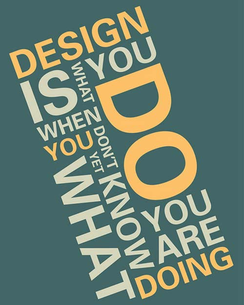 Design is what you do when you don't know yet what you are doing.