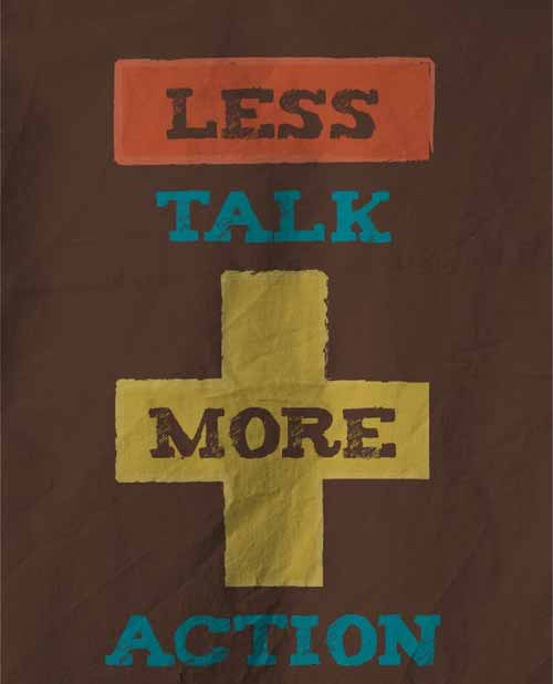 Less talk, more action