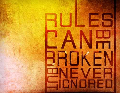 Rules can be broken but never ignored