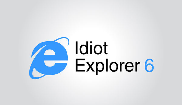 IE6 – Idiot Explorer 6