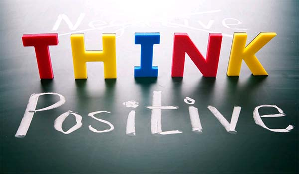 Change the tone of your thoughts from negative to positive